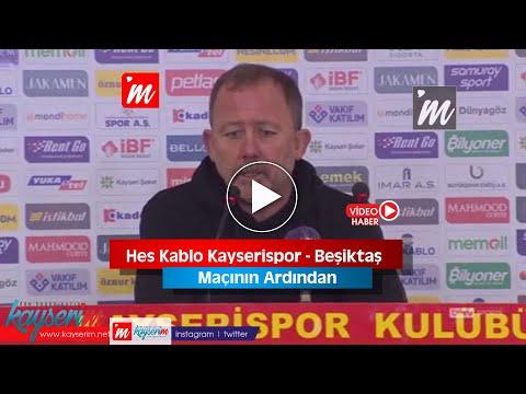Hes Kablo Kayserispor - Beşiktaş maçının ardından
