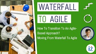 How to transition to an agile-based approach? || Moving from Waterfall to Agile