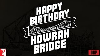 Happy Birthday Howrah Bridge from Team Detective Byomkesh Bakshy