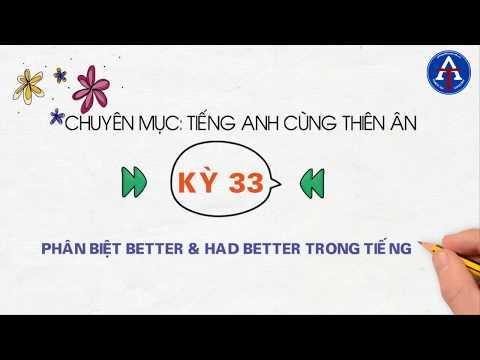 [TIẾNG ANH CÙNG THIÊN ÂN] - Kỳ 33: Phân Biệt Better & Had Better Trong Tiếng Anh