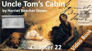 Chapter 22 - Uncle Tom's Cabin by Harriet Beecher Stowe - the Grass Withereth  |  The Flower Fadeth(, 2011-11-01T13:07:10.000Z)