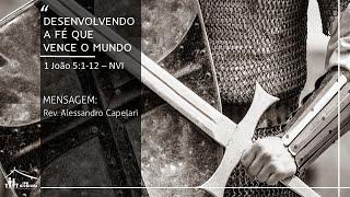 Desenvolvendo a Fé que vence o mundo (1Jo.5:1-12) - Rev. Alessandro Capelari - 18-10-2020 - Manhã