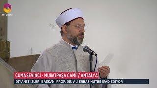 Diyanet İşleri Başkanı Prof. Dr. Ali Erbaş, Antalya Muratpaşa Camii'nde Hutbe İrad Etti 2017 Video