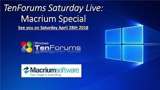 TenForums Saturday Live - The Macrium Special