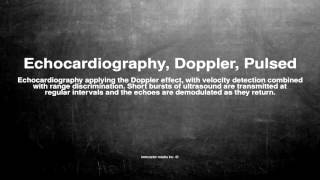 Medical vocabulary: What does Echocardiography, Doppler, Pulsed mean