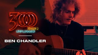 300 UNPLUGGED feat. Ben Chandler [Season 2]