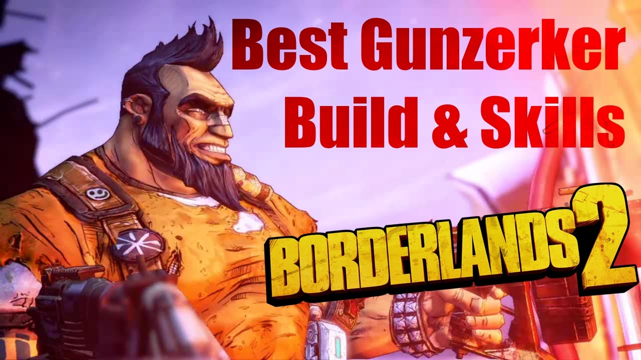 Borderlands 2 - Best Gunzerker Build & Skills (Updated & Much Improved!)