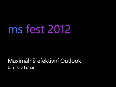MS Fest 2012 Praha: Maximálně efektivní Outlook (Jaroslav Luhan)