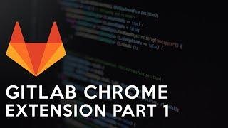 Bolum 1: GitLab Chrome Extension'i yapalim