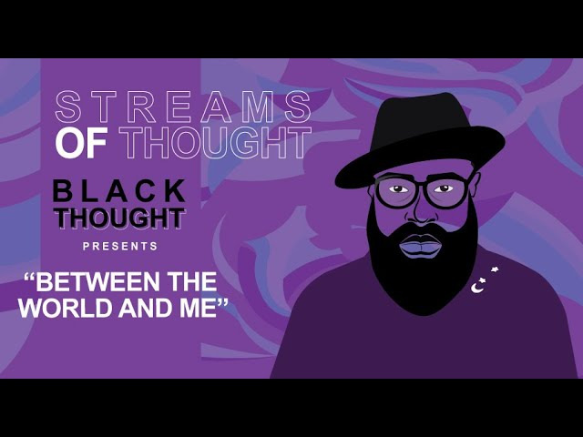 "Streams of Thought: Black Thought Presents ""Between the World and Me"""