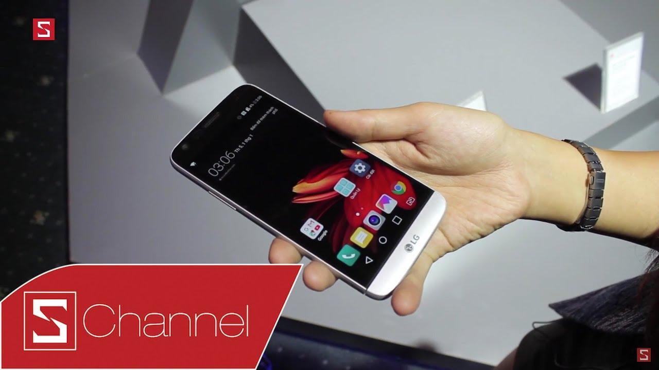 Schannel – Trên tay LG G5 tại Việt Nam: Snapdragon 652, RAM 3GB, 2 SIM, giá dưới 13 triệu