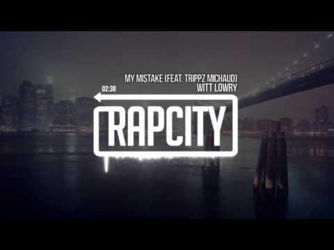 Witt Lowry - My Mistake (Feat. Trippz Michaud)