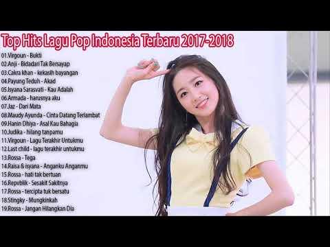Top Hits Lagu Pop Indonesia Terbaru 2017 2018, Pilihan Terbaik+enak didengar Waktu Kerja