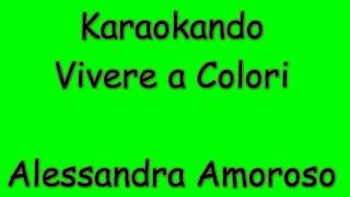 Karaoke Italiano - Vivere a Colori - Alessandra Amoroso ( Testo )