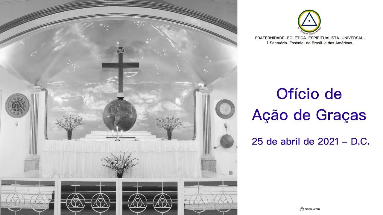 Ofício Eclético Universal de Ação de Graças do dia 25 de abril de 2021-D.C.