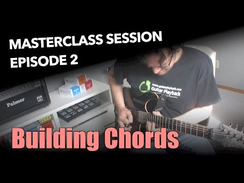 Ultimate Guide To Building Guitar Chords - Masterclass Session #2