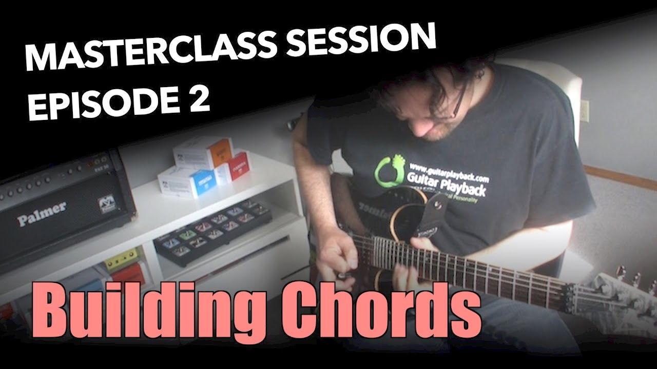 Ultimate Guide To Building Guitar Chords Masterclass Session 2
