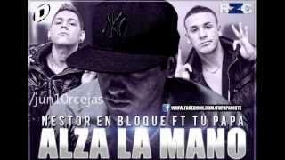 Nestor en Bloque ft Tu Papa - Alza la mano ( abril 2013 ) LINK DE DESCARGA