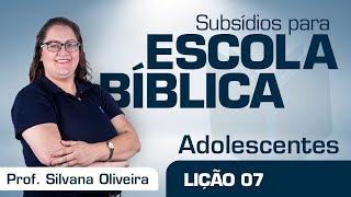 EB | Adolescentes | Lição 7 - Na separação entre os pais, como agir? | Prof. Silvana Oliveira