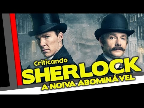 Criticando: Sherlock - A Noiva Abominável (SEM SPOILERS!)