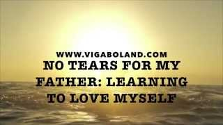 NO TEARS FOR MY FATHER PART 2: LEARNING TO LOVE MYSELF