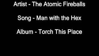 The Atomic Fireballs - Man  the Hex