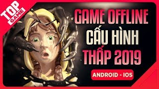 [Topgame] Top Game Offline Mới Cấu Hình Thấp Hay Nhất 2019 | Android – IOS