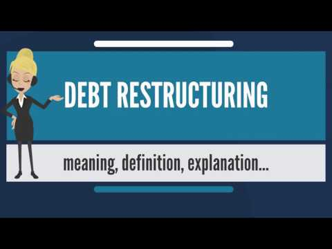 What is DEBT RESTRUCTURING? What does DEBT RESTRUCTURING mea