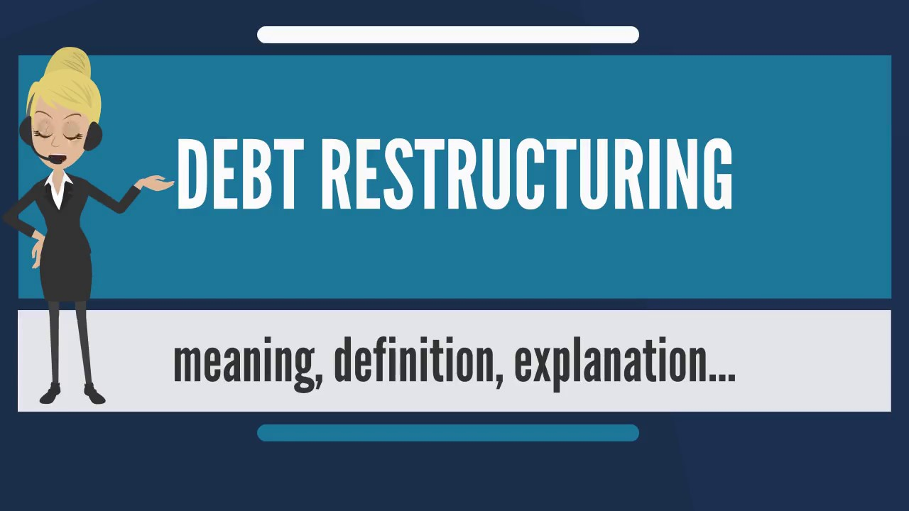 What Is Debt Restructuring What Does Debt Restructuring Mean Debt