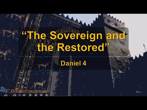 Daniel 4 - The Sovereign and the Restored