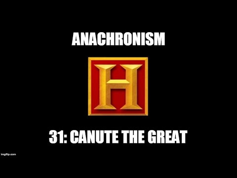 Anachronism #31: Canute the Great