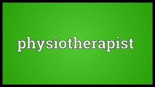 Physiotherapist Meaning