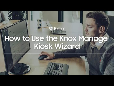 knox:-how-to-use-the-knox-manage-kiosk-wizard