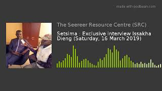 Setsima : Exclusive interview  with Issakha Dieng (Saturday, 16 March 2019)