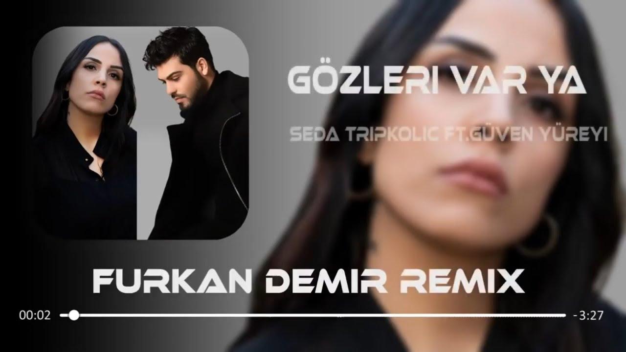 Seda Tripkolic feat. Güven Yüreyi - Gözleri Var Ya ( Furkan Demir Remix )