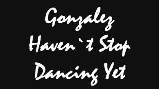 Gonzalez -  Haven`t Stop Dancing Yet