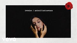 Priscilla Alcantara - Inteiro (Áudio)