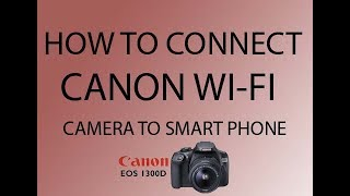 HOW TO CONECT WI-FI OF CANON 1300D