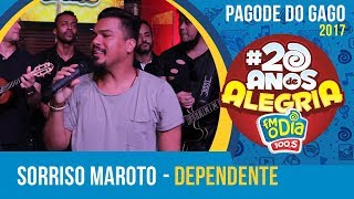 Dependente - Sorriso Maroto (Pagode do Gago #20AnosDeAlegria)