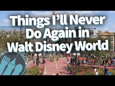 Things I'll NEVER Do Again in Walt Disney World