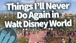 Things I'll NEVER Do Again in Walt Disney World