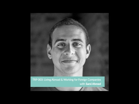TRP003: Why You NEED to Live and Work Abroad w/ Sami Ahmed