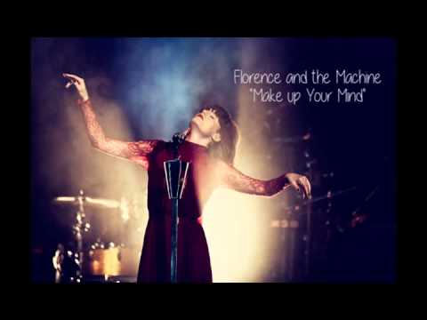 """Florence and the MAchine """" Make up your mind"""""""