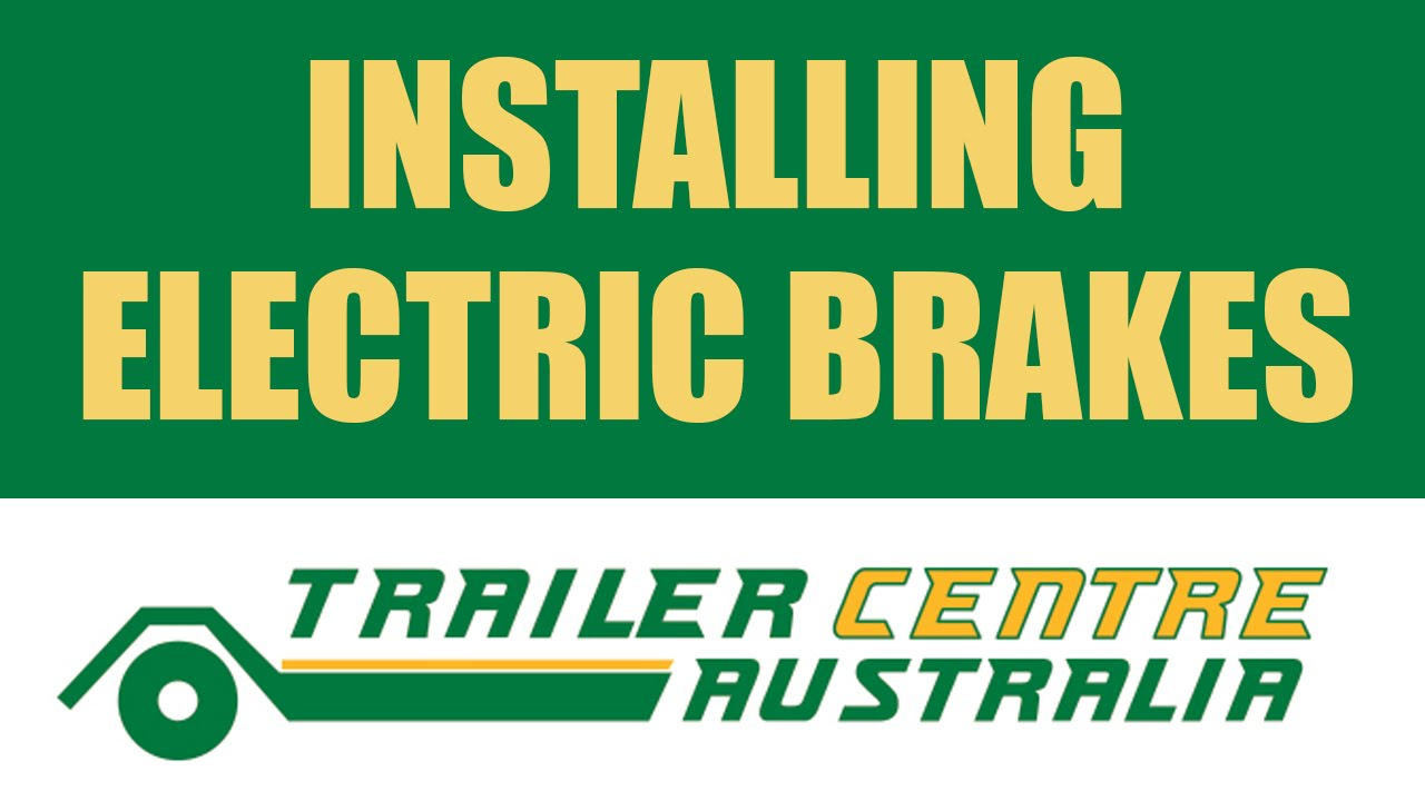 How To Install Electric Brakes On Your Trailer Centre Australia
