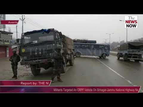 Militants Targeted An CRPF Vehicle On Srinagar Jammu National Highway Near Letpora Awantipora