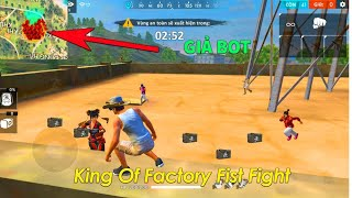 Giả Bot Lên Nóc Xưởng Cơ Khí Và Cái Kết - Garena Free Fire King Of Factory Fist Fight #9