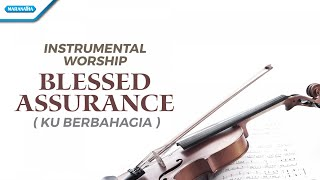 Download Instrumental Worship - Violin - Blessed Assurance (Ku Berbahagia) - Henry Lamiri