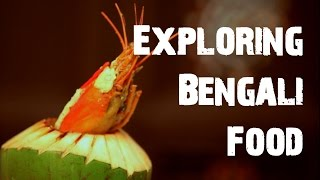 Exploring Bengali Food || The Finely Chopped