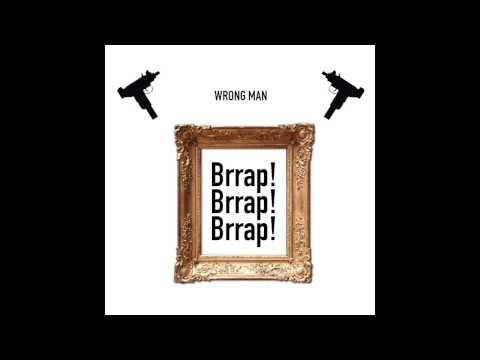 Wrong Man - Brrap! Brrap! Brrap!