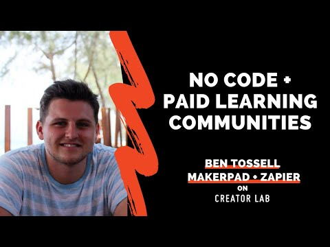 Ben Tossell, Makerpad // No Code + Paid Learning Communities
